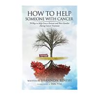 """How to Help Someone With Cancer: 70 Ways To Help Cancer Patients and Their Families During Cancer Treatment"""