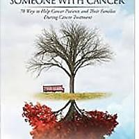 """How to Help Someone With Cancer: 70 Ways to Help Cancer Patients & Their Families During Cancer Treatment"""