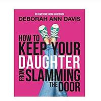 How to Keep Your Daughter From Slamming the Door