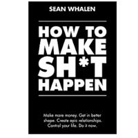 """How to Make Sh*t Happen"" by Sean Whalen"