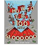 How to Turn $100 into $1,000,000: Earn! Save! Invest! (Bestseller)