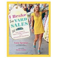 I Brake for Yard Sales: And Flea Markets, Thrift Shops, Auctions and the Occasional Dumpster