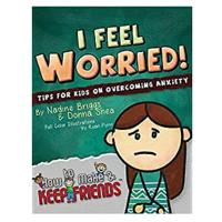 """I Feel Worried! Tips for Kids on Overcoming Anxiety"""