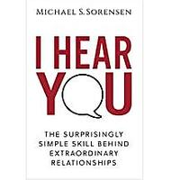 I Hear You: The Surprisingly Simple Skill Behind Extraordinary Relationships (Bestseller)