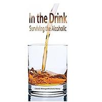 In The Drink: Surviving The Alcoholic