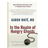 """In the Realm of Hungry Ghosts: Close Encounters With Addiction"" by Dr. Gabor Mate"