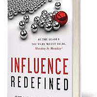 """Influence Redefined: Be the Leader You Were Meant to Be, Monday to Monday"""
