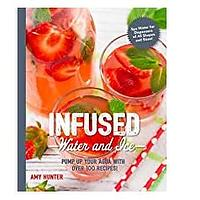 Infused Water and Ice: Pump Up Your Agua with Over 100 Recipes!