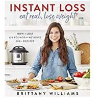 Instant Loss: Eat Real, Lose Weight: How I Lost 125 Pounds