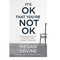 It's OK That You're Not OK: Meeting Grief and Loss in a Culture That Doesn't Understand (Bestseller)