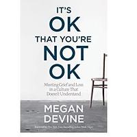 It's OK That You're Not OK (Meeting Grief and Loss in a Culture That Doesn't Understand) by Megan Devine (Bestseller)