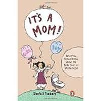 It's a Mom!: What You Should Know About the Early Years of Motherhood