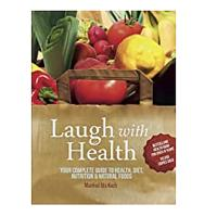 Laugh With Health: Your Complete Guide to Health, Diet, Nutrition and Natural Food