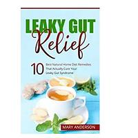 Leaky Gut Relief: 10 Best Natural Home Diet Remedies That Actually Cure Your Leaky Gut Syndrome