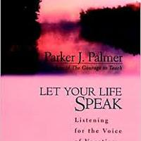 """Let Your Life Speak: Listening for the Voice of Vocation"""