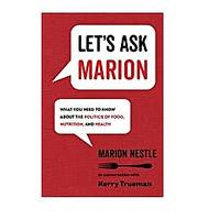 Let's Ask Marion: What You Need to Know about the Politics of Food, Nutrition and Health by Marion Nestle and Kerry Trueman