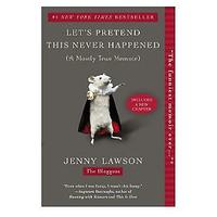 Let's Pretend This Never Happened: A Mostly True Memoir by Jenny Lawson (Non-fiction)