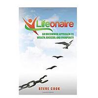 Lifeonaire: An Uncommon Approach to Wealth, Success and Prosperity by Steve Cook