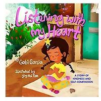 Listening With My Heart: A Story of Kindness and Self-compassion by Gabi Garcia