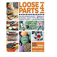 Loose Parts 4: Inspiring 21st-Century Learning