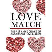 """""""Love Match: The Art and Science of Finding Your Ideal Partner"""""""