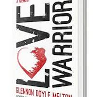 """Love Warrior: A Memoir"""