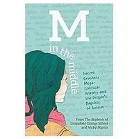M in the Middle: Secret Crushes, Mega-Colossal Anxiety and the People's Republic of Autism