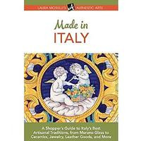 Made in Italy: A Shopper's Guide to Italy's Best Artisanal Traditions, from Murano Glass to Ceramics, Jewelry, Leather Goods and More