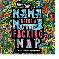 """Mama Needs a Mother F*cking Nap: A Swearing Coloring Book for Mom"""