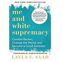 Me and White Supremacy: Combat Racism, Change the World and Become a Good Ancestor