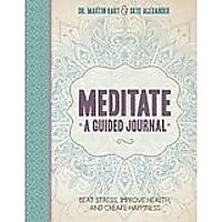 Meditate, A Guided Journal: Beat Stress, Improve Health and Create Happiness