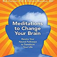 """Meditations to Change Your Brain: Rewire Your Neural Pathways to Transform Your Life"""