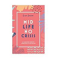 Midlife, No Crisis: An Audacious Guide to Embracing 50 and Beyond by Lisa Levine