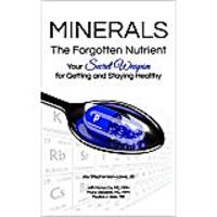 Minerals - The Forgotten Nutrient: Your Secret Weapon for Getting & Staying Healthy