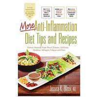 More Anti-Inflammation Diet Tips and Recipes: Protect Yourself from Heart Disease, Arthritis, Diabetes, Allergies, Fatigue and Pain