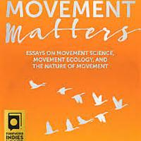 """Movement Matters: Essays on Movement Science, Movement Ecology, and the Nature of Movement"""