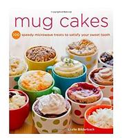 Mug Cakes: 100 Speedy Microwave Treats to Satisfy Your Sweet Tooth