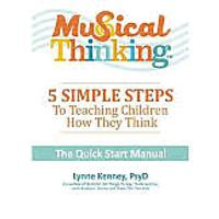 Musical Thinking: 5 Simple Steps to Teaching Kids How They Think: The Quick Start Manual