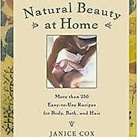 """Natural Beauty at Home: More Than 250 Easy-to-Use Recipes for Body, Bath & Hair"""