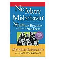 No More Misbehavin': 38 Difficult Behaviors and How to Stop Them by Michele Borba