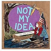 Not My Idea: A Book About Whiteness (Ordinary Terrible Things) by Anastasia Higginbotham