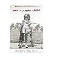 Not a Poster Child: Living Well with a Disability: A Memoir by Francine Falk-Allen