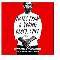 Notes from a Young Black Chef: A Memoir by Kwame Onwuachi With Joshua David Stein