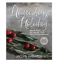 Nourishing Holiday: Grain-free, Gut-healing Food for Every Celebration