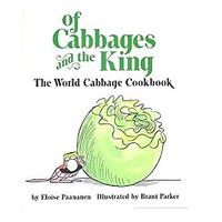 Of Cabbages and the King: The World Cabbage Cookbook