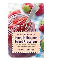 Old-Fashioned Jams, Jellies and Sweet Preserves