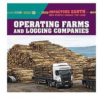 Operating Farms and Logging Companies (Impacting Earth: How People Change the Land)