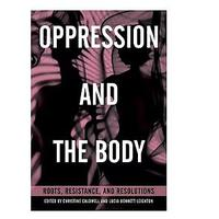 Oppression and the Body: Roots, Resistance and Resolutions