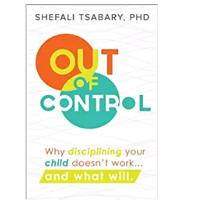 """Out of Control: Why Disciplining Your Child Doesn't Work... and What Will"""