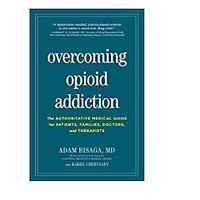 Overcoming Opioid Addiction: The Authoritative Medical Guide for Patients, Families, Doctors and Therapists